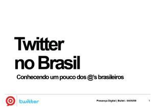 Bullet Apresentação sobre Twitter no Brasil